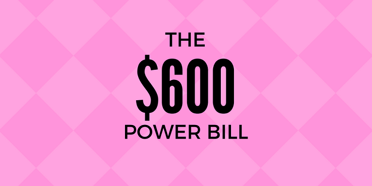 Blog post image for $600 power bill